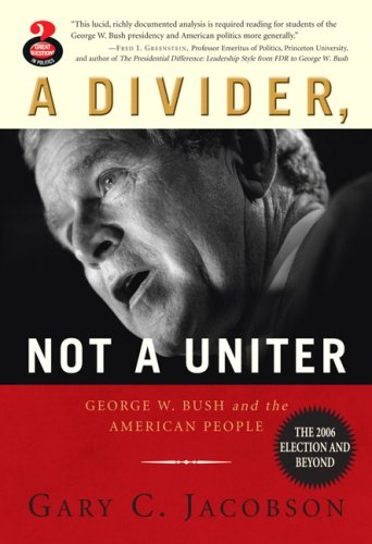 A Divider, Not a Uniter: George W. Bush and the American People: The 2006 Election and Beyond 9780205529742