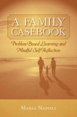 A Family Casebook: Problem-Based Learning and Mindful Self-Reflection 9780205379439
