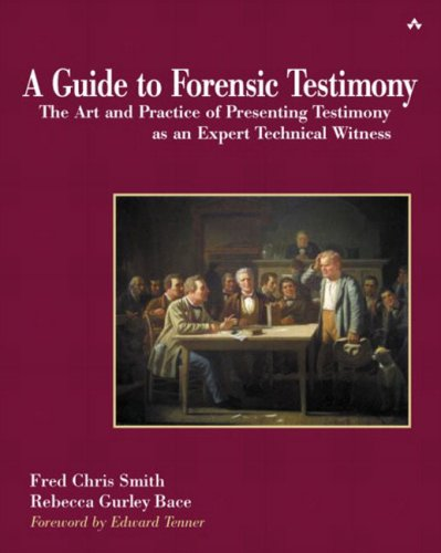A Guide to Forensic Testimony: The Art and Practice of Presenting Testimony as an Expert Technical Witness 9780201752793