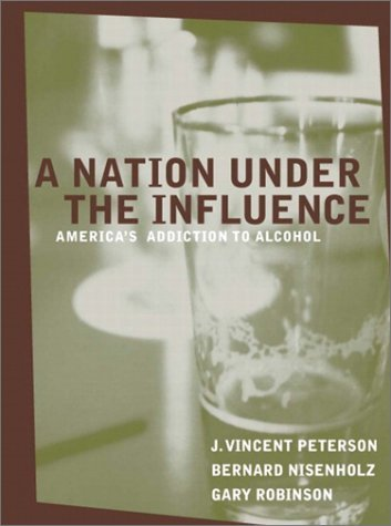 A Nation Under the Influence: America's Addiction to Alcohol 9780205327140