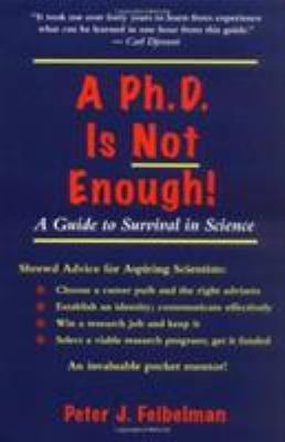 A PhD Is Not Enough: A Guide to Survival in Science