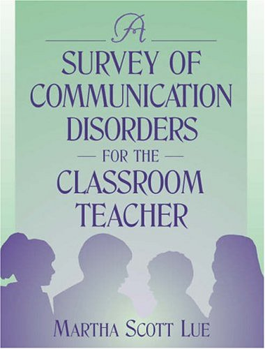 A Survey of Communication Disorders for the Classroom Teacher 9780205308040