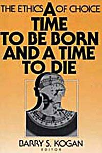 A Time to Be Born and a Time to Die 9780202303895