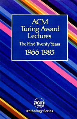 ACM Turing Award Lectures: The First Twenty Years, 1966 to 1985 9780201077940