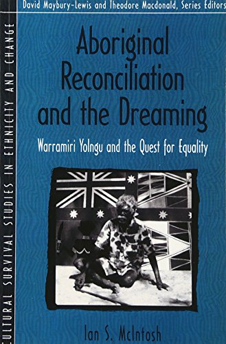 Aboriginal Reconciliation and the Dreaming: Warramiri Yolngu and the Quest for Equality (Part of the Cultural Survival Studies in Ethnicity and Change 9780205297931