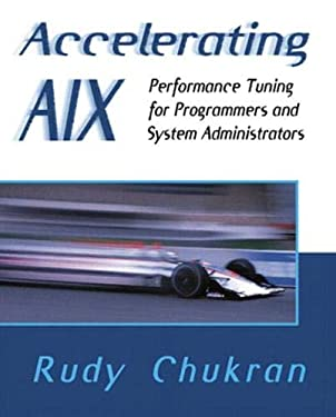 Accelerating AIX: Performance Tuning for Programmers and System Administrators 9780201633825