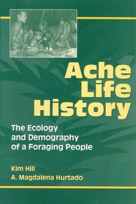 Ache Life History: The Ecology and Demography of a Foraging People 9780202020365