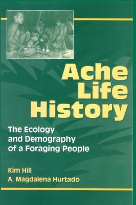 Ache Life History: The Ecology and Demography of a Foraging People 9780202020372
