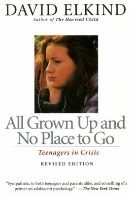 All Grown Up and No Place to Go: Teenagers in Crisis, Revised Edition 9780201483857