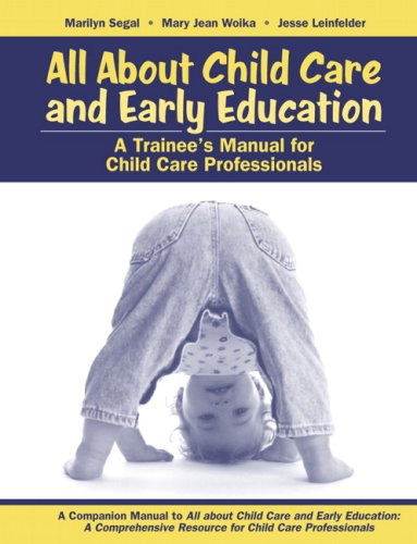 All about Child Care and Early Education: A Trainee's Manual for Child Care Professionals 9780205477814