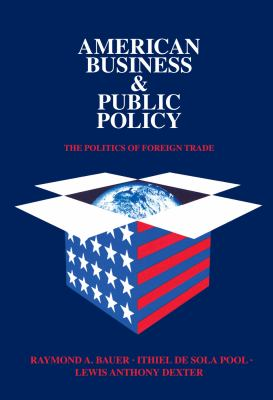 American Business & Public Policy: The Politics of Foreign Trade 9780202241296