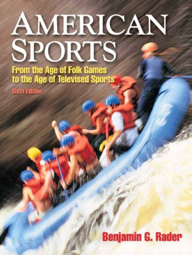 American Sports: From the Age of Folk Games to the Age of Televised Sports 9780205665150