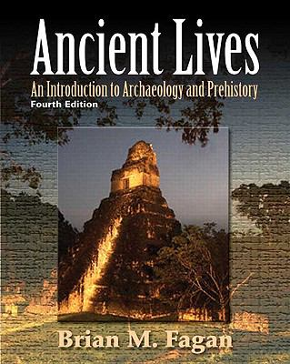 Ancient Lives: An Introduction to Archaeology and Prehistory 9780205738687