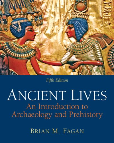 Ancient Lives: An Introduction to Archaeology and Prehistory 9780205178070