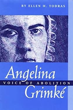 Angelina Grimke: Voice of Abolition - Todras, Ellen H.