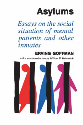 Asylums: Essays on the Social Situation of Mental Patients and Other Inmates 9780202309712