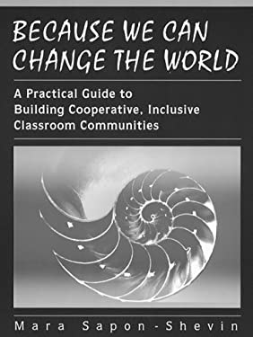 Because We Can Change the World: A Practical Guide to Building Cooperative, Inclusive Classroom Communities 9780205174898