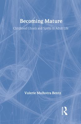 Becoming Mature: Childhood Ghosts and Spirits in Adult Life 9780202303581