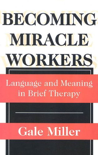 Becoming Miracle Workers: Language and Meaning in Brief Therapy 9780202305707