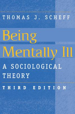 Being Mentally Ill, 3e: A Sociological Theory 9780202305875