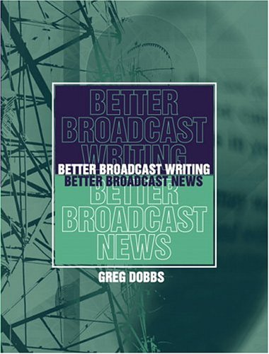 Better Broadcast Writing, Better Broadcast News 9780205359943