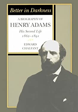 Better in Darkness: A Biography of Henry Adams: His Second Life, 1862-1891 9780208020413