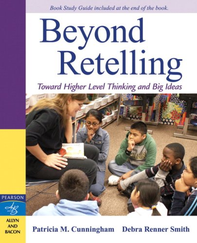 Beyond Retelling: Toward Higher Level Thinking and Big Ideas 9780205542178