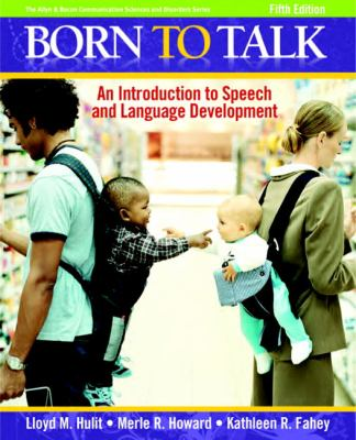 Born to Talk: An Introduction to Speech and Language Development 9780205627523
