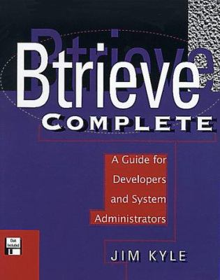 Btrieve Complete: A Guide for Developers and System Administrators 9780201483260