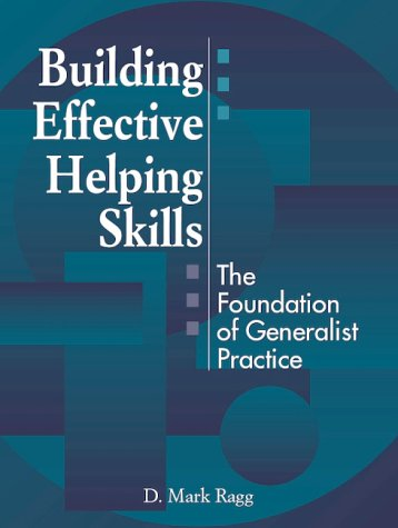 Building Effective Helping Skills: The Foundation of Generalist Practice