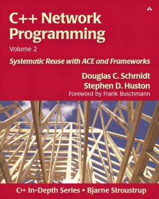 C++ Network Programming, Volume 2: Systematic Reuse with Ace and Frameworks 9780201795257
