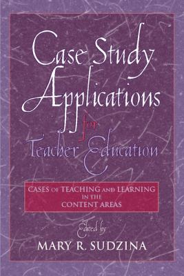 Case Study Applications for Teacher Education: Cases of Teaching and Learning in the Content Areas 9780205287628