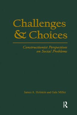 Challenges and Choices: Constructionist Perspectives on Social Problems 9780202306964