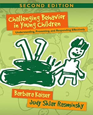 Challenging Behavior in Young Children: Understanding, Preventing, and Responding Effectively 9780205493333