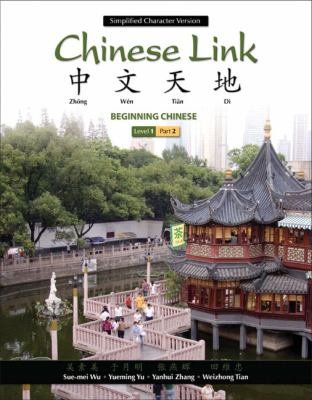 Chinese Link: Beginning Chinese, Simplified Character Version, Level 1, Part 2 9780205691968