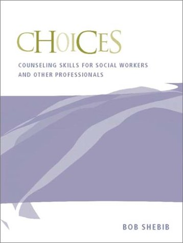 Choices: Counseling Skills for Social Workers and Other Professionals 9780205342471