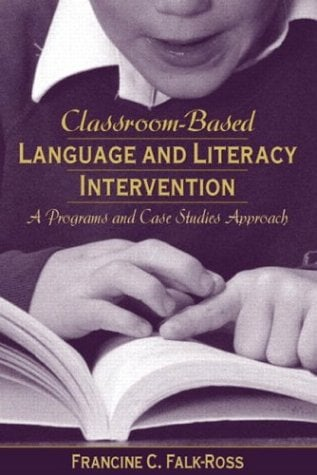 Classroom-Based Language and Literacy Intervention: A Programs and Case Studies Approach 9780205318858