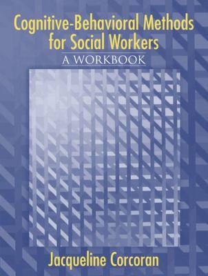 Cognitive-Behavioral Methods for Social Workers: A Workbook 9780205423798