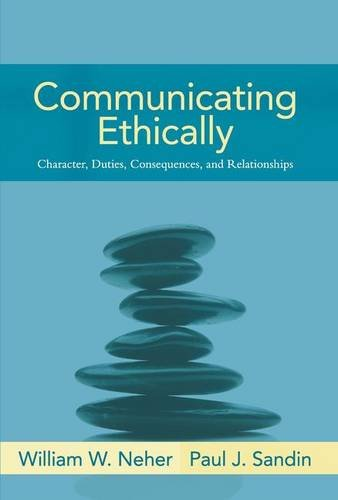 Communicating Ethically: Character, Duties, Consequences, and Relationships 9780205393633