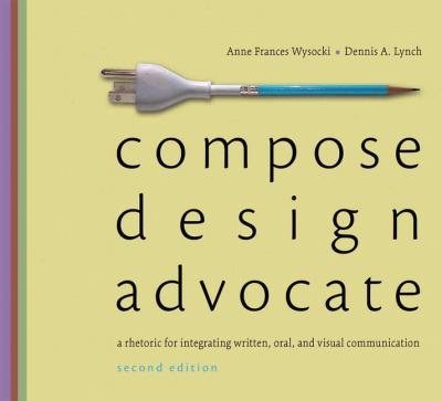 Compose, Design, Advocate: A Rhetoric for Integrating Written, Oral, and Visual Communication