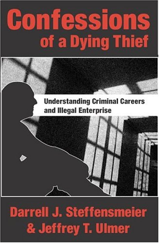 Confessions of a Dying Thief: Understanding Criminal Careers and Illegal Enterprise 9780202307619