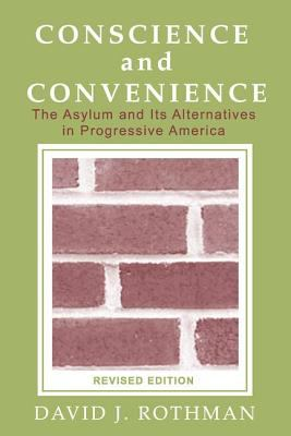 Conscience and Convenience: The Asylum and Its Alternatives in Progressive America 9780202307145