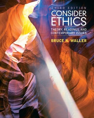 Consider Ethics: Theory, Readings, and Contemporary Issues 9780205017737