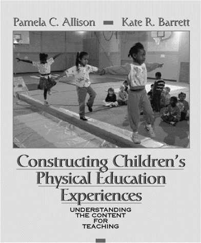 Constructing Children's Physical Education Experiences: Understanding the Content for Teaching 9780205175093
