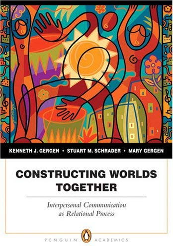 Constructing Worlds Together: Interpersonal Communication as Relational Process 9780205382057