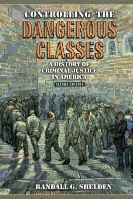 Controlling the Dangerous Classes: A History of Criminal Justice in America 9780205571895
