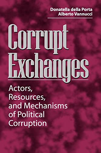 Corrupt Exchanges: Actors, Resources, and Mechanisms of Political Corruption 9780202306001