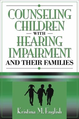 Counseling Children with Hearing Impairments and Their Families 9780205321445