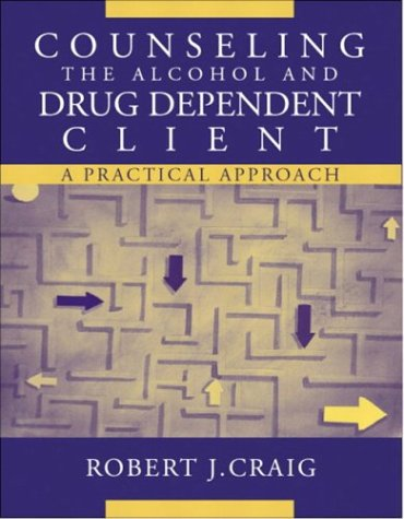 Counseling the Alcohol and Drug Dependent Client: A Practical Approach 9780205359165