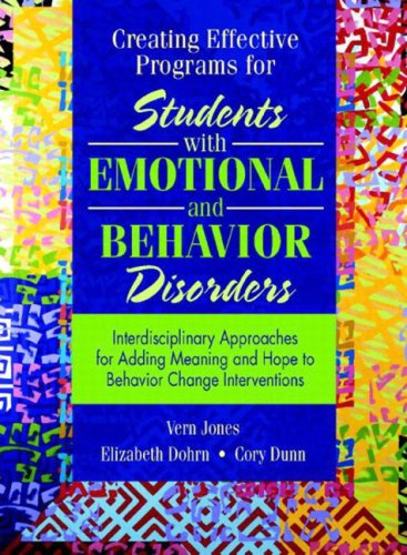 Creating Effective Programs for Students with Emotional and Behavior Disorders: Interdisciplinary Approaches for Adding Meaning and Hope to Behavior C 9780205322015